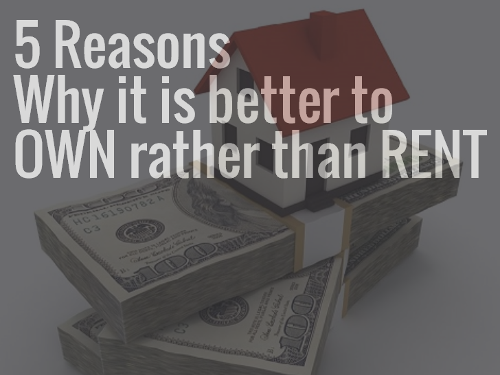 5 Reasons Why it is Better to Own Rather than Rent